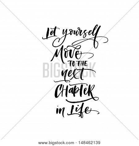 Let yourself move to the next chapter in life phrase. Motivational quote. Ink illustration. Modern brush calligraphy. Isolated on white background.