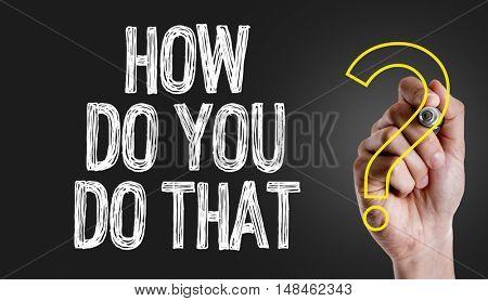 How Do You Do That?