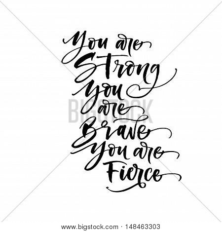 You are strong you are brave you are fierce phrase. Hand drawn lettering background. Ink illustration. Modern brush calligraphy. Isolated on white background.