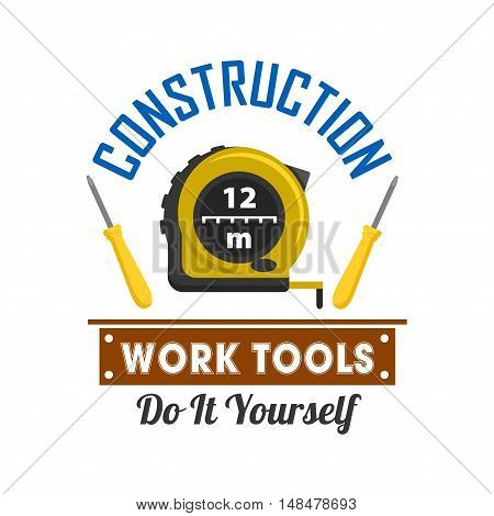 Construction and repairs work tools emblem. Vector icon of measure tape ruler, screwdriver, turn-screw, plate. Template for construction agency signboard, repairs service shop label