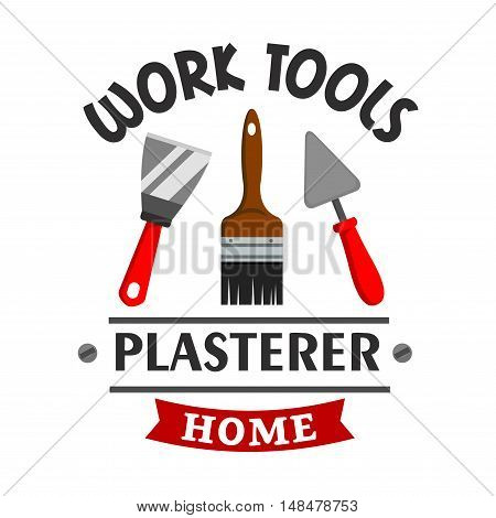 Plasterer repairs work tools emblem. Vector icon of paint brush, trowel, plaster spatula, scratcher. Template for plasterer service label, signboard