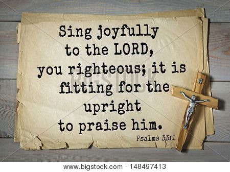 TOP-1000.  Bible verses from Psalms. Sing joyfully to the LORD, you righteous; it is fitting for the upright to praise him.