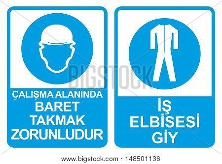 Occupational Safety and Health Signs. Turkish Spelling. English Translate; It is compulsory to wear helmets. Wear work clothes.