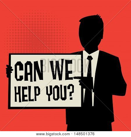 Man showing board business concept with text Can We Help You? vector illustration