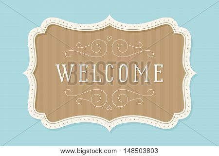 Old vintage frame with text Welcome. Greeteng card with old classic frame. Antique and baroque colorful frame with inscription welcome on color background. Vector Illustration