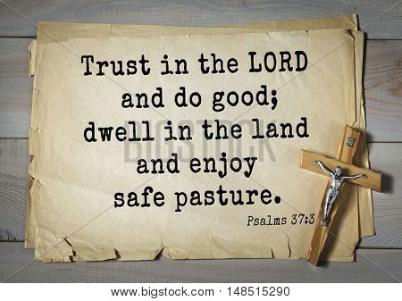 TOP-1000.  Bible verses from Psalms.Trust in the LORD and do good; dwell in the land and enjoy safe pasture.