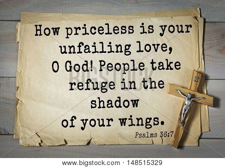 TOP-1000.  Bible verses from Psalms.How priceless is your unfailing love, O God! People take refuge in the shadow of your wings.