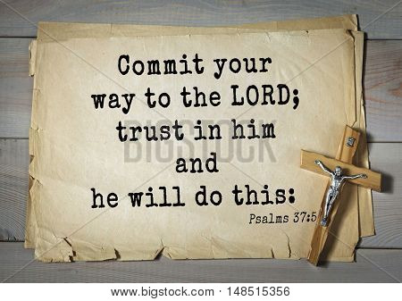 TOP-1000.  Bible verses from Psalms.Commit your way to the LORD; trust in him and he will do this: