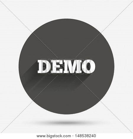 Demo sign icon. Demonstration symbol. Circle flat button with shadow. Vector