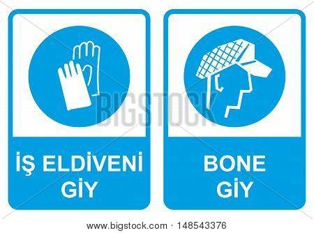 Occupational Safety and Health Signs. Turkish Spelling. English Translate; Wear Gloves. Cap Bonnet Wear.