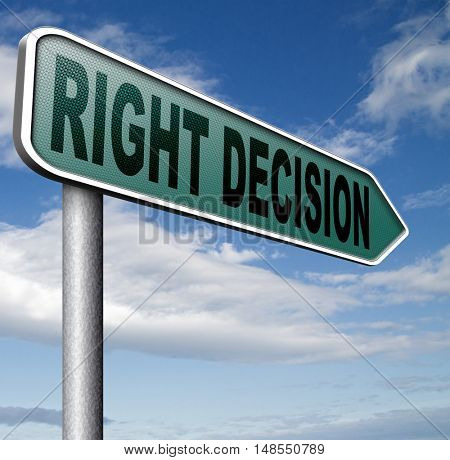 right decision important wise choice choose the correct way to go road sign 3D, illustration