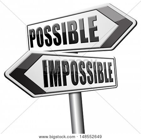 possible impossible make it happen determination and will power to realize your dreams perseverance 3D, illustration