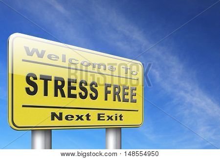 Stress free zone totally relaxed without any work pressure succeed in stress test trough pressure management, road sign, billboard. 3D, illustration
