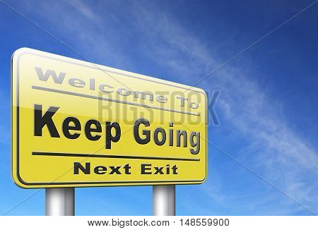 Keep going or moving, dont quit or stop continue dont give up, road sign billboard. 3D, illustration
