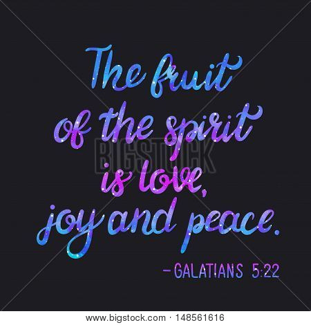 Bible Verse. The fruit of the spirit is love, joy and peace. Lettering with Space Texture. Inspirational quote. Modern Calligraphy. Typography poster. Vector Illustration
