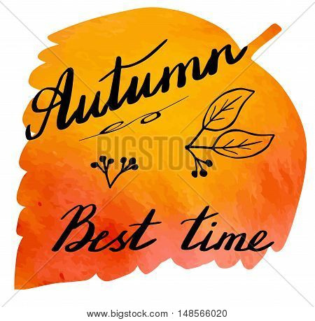 Hand written phrase Autumn Best time on abstract hand painted watercolor texture in leaf shape. Colorful autumn foliage banner template with hand lettering isolated on white background. Vector illustration.