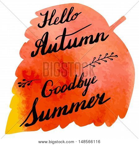 Hand written phrase Hello Autumn Goodbye Summer on abstract hand painted watercolor texture in leaf shape. Colorful autumn foliage banner template with hand lettering isolated on white background. Vector illustration.