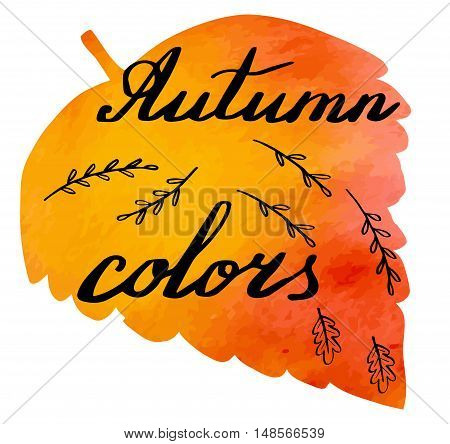 Hand written phrase Autumn Colors on abstract hand painted watercolor texture in leaf shape. Autumn foliage banner template with hand lettering isolated on white background. Vector illustration.