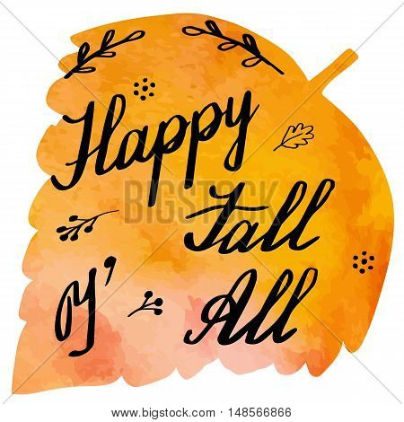 Hand written phrase Happy Fall You all on abstract hand painted watercolor texture in leaf shape. Autumn foliage banner template with hand lettering isolated on white background. Vector illustration
