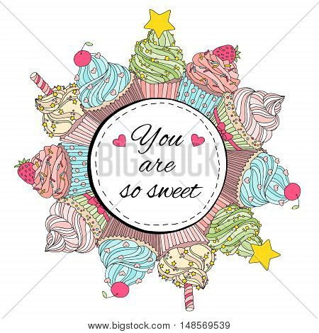 Romantic card with cupcakes and text, you are so sweet. Round frame with cakes and desserts. Template for banner, advertising, cover, web design. Concept of Valentine's Day. Vector illustration