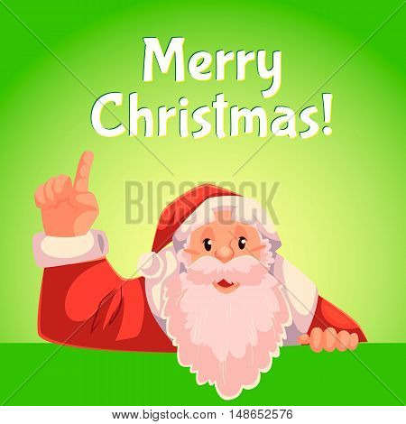 Cartoon style Santa Claus pointing up, Christmas vector greeting card, green background, text at the top. Half length portrait of Santa pointing up, Christmas greeting card template