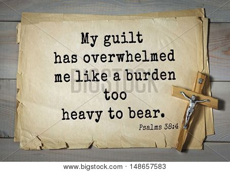 TOP-1000.  Bible verses from Psalms.My guilt has overwhelmed me like a burden too heavy to bear.