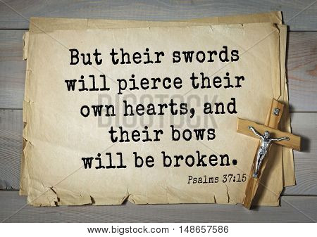 TOP-1000.  Bible verses from Psalms. But their swords will pierce their own hearts, and their bows will be broken.