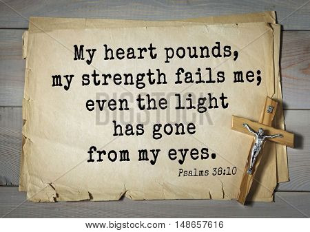 TOP-1000.  Bible verses from Psalms.My heart pounds, my strength fails me; even the light has gone from my eyes.
