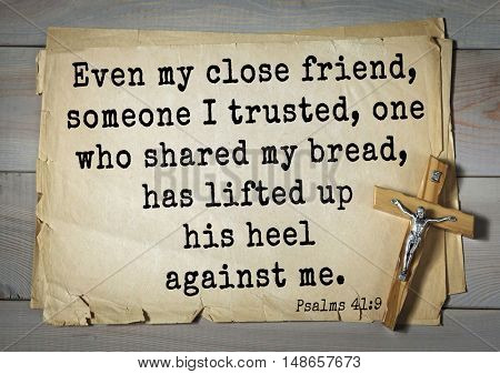 TOP-1000.  Bible verses from Psalms.Even my close friend, someone I trusted, one who shared my bread, has lifted up his heel against me.