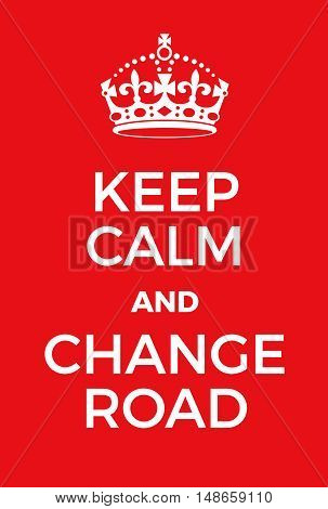 Keep Calm And Change Road Poster