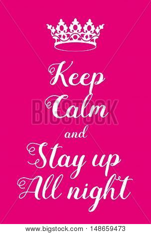 Keep Calm And Stay Up All Night Poster