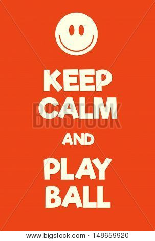 Keep Calm And Play Ball Poster