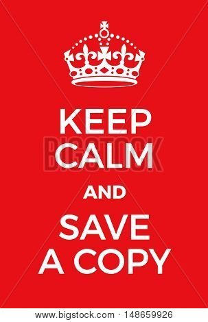 Keep Calm And Save A Copy Poster