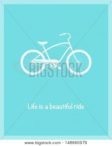 Bicycle illustration. Life is a beautiful ride. Flat design. Poster with bike and text. Lifestyle concept. Minimal bicycle for your design. Easy to edit. Vector illustration