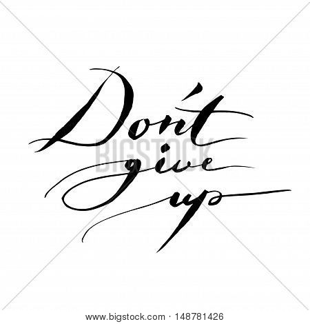 Don't give up. Inspirational quote handwritten by ink on white background. Vector lettering. Good vibes.