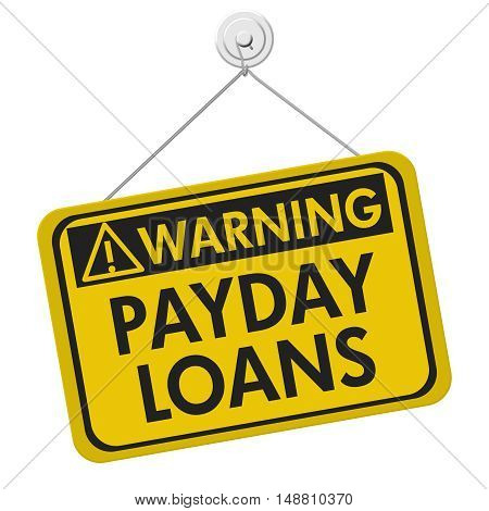 Payday Loans Warning Sign A yellow warning hanging sign with text Payday Loans isolated over white 3D Illustration