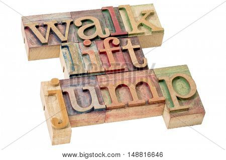 exercise and fitness  concept - walk, jump, and lift  - isolated word abstract in letterpress wood type