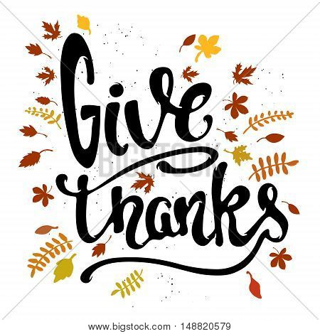 Give thanks. Hand drawn lettering with yellow leaves isolated on white background. Happy Thanksgiving. Vector illustration.