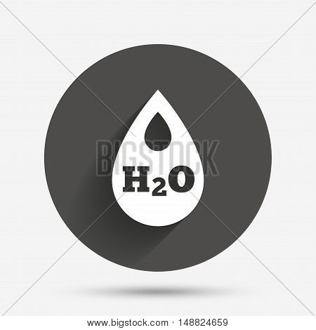 H2O Water drop sign icon. Tear symbol. Circle flat button with shadow. Vector