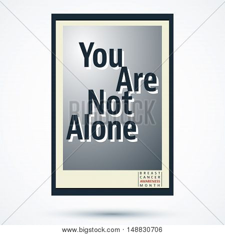 Breast cancer awareness month poster. You are not alone. Vector illustration.