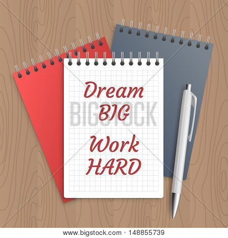 Text: dream big work hard. Business concept. Pen and note paper with inspiration message on wooden table. Vector illustration.