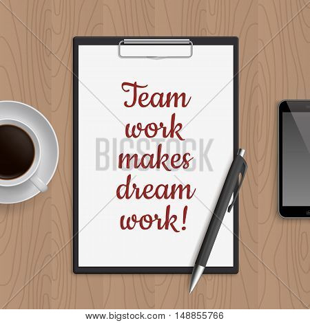 Quote: team work makes dream work. Motivation concept. Inspiration text. White paper, coffee, mobile phone and pen on wooden workplace table. Vector illustration.
