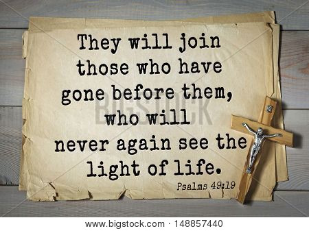 TOP-1000.  Bible verses from Psalms.They will join those who have gone before them, who will never again see the light of life.