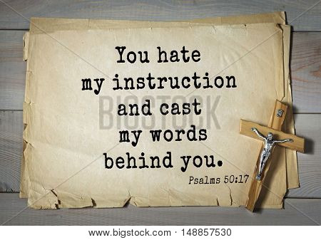TOP-1000.  Bible verses from Psalms.You hate my instruction and cast my words behind you.