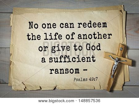 TOP-1000.  Bible verses from Psalms.No one can redeem the life of another or give to God a sufficient ransom â??