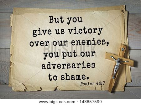 TOP-1000.  Bible verses from Psalms. But you give us victory over our enemies, you put our adversaries to shame.