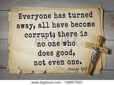 TOP-1000.  Bible verses from Psalms.Everyone has turned away, all have become corrupt; there is no one who does good, not even one.