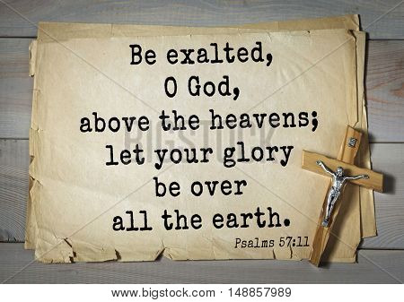 TOP-1000.  Bible verses from Psalms.Be exalted, O God, above the heavens; let your glory be over all the earth.