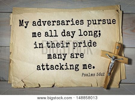 TOP-1000.  Bible verses from Psalms.My adversaries pursue me all day long; in their pride many are attacking me.