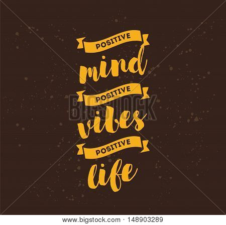 Positive mind, positive vibes, positive life. Inspirational quote, motivation.
